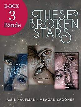 These Broken Stars: Alle drei Bände der Bestseller-Serie in einer E-Box! (German Edition) by [Kaufman, Amie, Spooner, Meagan]