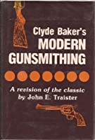 Clyde Baker's Modern Gunsmithing: A Revision of the Classic