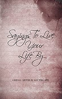 Sayings To Live Your Life By: Second Edition by [Southgate, Gregg]