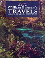 Guide to William Bartram's Travels: Following the Trail of America's First Great Naturalist