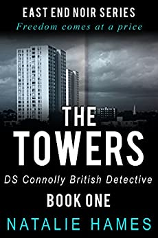 The Towers: DS Connolly - Book One (East End Noir Series) by [Hames, Natalie]