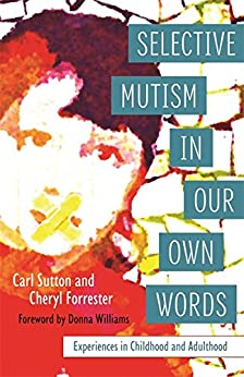 Selective Mutism In Our Own Words: Experiences in Childhood and Adulthood by [Forrester, Cheryl, Sutton, Carl]