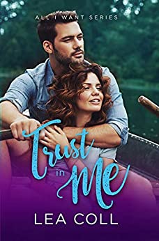 Trust in Me (A Fake Relationship Romance) (All I Want Book 4) by [Coll, Lea]
