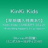 【早期購入特典あり】KinKi Kids CONCERT 20.2.21 -Everything happens for a reason- (Blu-ray初回盤)(ミニポスター(B3サイズ)付)