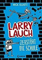 Larry Lauch zerstoert die Schule: Comic-Roman fuer Jungen und Maedchen ab 9 Jahre