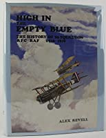 High in the Empty Blue: The History of 56 Squadron, Rfc/Raf 1916-1920