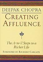 Creating Affluence: The A-to-Z Steps to a Richer Life (Chopra, Deepak)