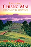 Exploring Chiang Mai: City, Valley & Mountains (Odyssey Illustrated Guides)