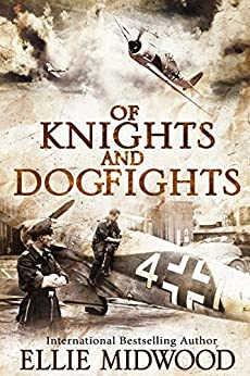 Of Knights and Dogfights: A WWII Novel by [Midwood, Ellie]