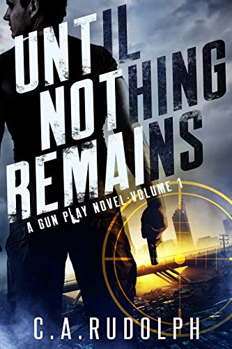 Until Nothing Remains: A Hybrid Post-Apocalyptic Espionage Adventure (A Gun Play Novel: Volume 1) (English Edition)