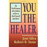 You the Healer: The World-Famous Silva Method on How to Heal Yourself (World-Famous Silva Method on How to Heal Yourself and