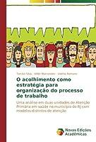O acolhimento como estratégia para organização do processo de trabalho: Uma análise em duas unidades de Atenção Primária em saúde no município do RJ com modelos distintos de atenção