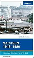 Sachsen 1949-1990: Historische Reisefuehrer durch die DDR