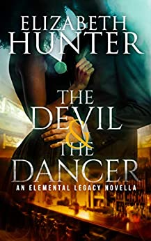 The Devil and the Dancer: An Elemental Legacy Novella (Elemental Legacy Novellas Book 4) by [Hunter, Elizabeth]
