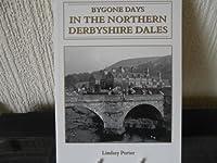 Bygone Derbyshire Dales: The North