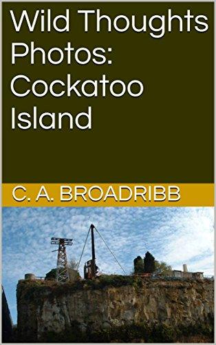 Wild Thoughts Photos: Cockatoo Island (English Edition)