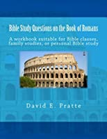 Bible Study Questions on the Book of Romans: A workbook suitable for Bible classes, family studies, or personal Bible study