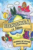Bienvenue à le Népal Journal de Voyage Pour Enfants: 6x9 Journaux de voyage pour enfant I Calepin à compléter et à dessiner I Cadeau parfait pour le voyage des enfants au Népal