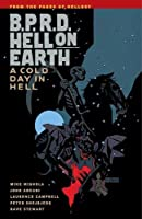 B.P.R.D. Hell on Earth Volume 7: A Cold Day in Hell (B.p.r.d.: Hell on Earth)