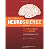 Quick Reference Neuroscience for Rehabilitation Professionals: The Essential Neurologic Principles Underlying Rehabilitation