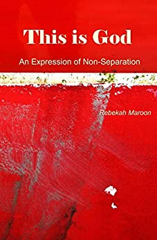 [Maroon, Rebekah]のThis is God: An Expression of Non-Separation (English Edition)
