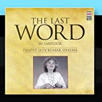 The Last Word in Santoor - Pandit Shiv Kumar Sharma by Pandit Shiv Kumar Sharma