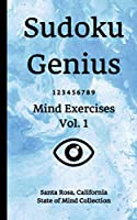 Sudoku Genius Mind Exercises Volume 1: Santa Rosa, California State of Mind Collection