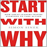 By Simon Sinek - Start with Why: How Great Leaders Inspire Everyone to Take Action (Unabridged) (9.4.2011)