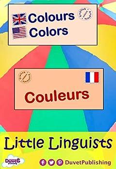 Colours / Colors / Couleurs: Little Linguists: English / French, Anglais / Français by [Publishing, Duvet]