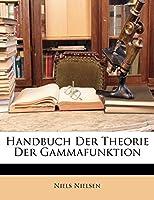 Handbuch Der Theorie Der Gammafunktion