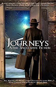 Journeys: Aussie Speculative Fiction by [Speculative Fiction, Aussie, Huntman, Gerry, Phillips, TC, Linden, Tee, Roland, Thomas, Silverton, Faran, Andrews, Taine, Foley, Chris, Klehr, Kevin, Lam, Alice, Andrews,Alanah, Herczeg,Stephen, Marone, Nick , Rose, Fallacious,  Sheehan,Austin P, Spark, Jocelyn]