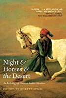 Night and Horses and the Desert: An Anthology of Classic Arabic Literature