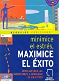 Minimice El Estres Maximice El Exito / Minimize Stress, Maximise Success: How to Rise Above It All and Realize Your Goals: Como Superar Las Dificultades Y Conseguir Los Objetivos / How to Rise Above It All and Realize Your Goals (Negocios Positivos)