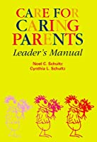 Care for Caring Parents: Leaders Manual