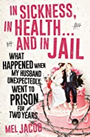In Sickness, in Health . . . and in Jail: What Happened When My Husband Unexpectedly Went to Prison for Two Years