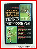 Tennis the Professional Way: ten great champions teach you how to play