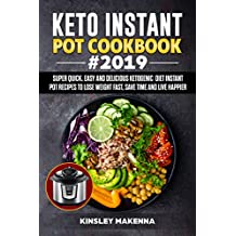 Keto  Instant Pot Cookbook #2019: Super Quick, Easy and Delicious Ketogenic Diet Instant Pot Recipes to Lose Weight Fast, Save Time And Live happier