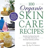 100 Organic Skincare Recipes: Make Your Own Fresh and Fabulous Organic Beauty Products by Jessica Ress(2014-02-18)