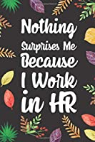 "Nothing Surprises Me Because I Work in HR: Blank Lined Diary / Notebook / Journal, Gifts For Coworker And Boss - Inspirational, Motivational, Creative, Funny Quotes 6x9"" 120 Pages (Funny Quote Notebook)"