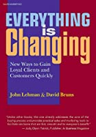 Everything Is Changing: New Ways to Gain Loyal Clients And Customers Quickly