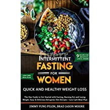 Intermittent Fasting for Women: Quick and Healthy Weight Loss: The One Guide to Get Started with Fasting, Burning Fat and Losing Weight. Easy & Delicious Ketogenic Diet Recipes + Low Carb Meal Plan