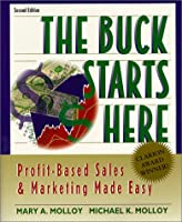 The Buck Starts Here: Profit-Based Sales and Marketing Made Easy