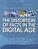 The Distortion of Facts in the Digital Age (Digital and Information Literacy)