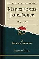 Medizinische Jahrbuecher: Jahrgang 1871 (Classic Reprint)