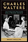 Charles Walters: The Director Who Made Hollywood Dance (Screen Classics)