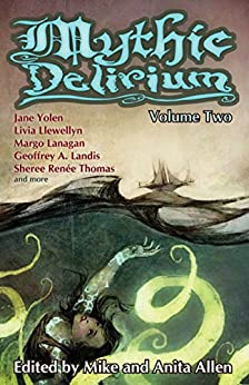 Mythic Delirium: Volume Two by [Yolen, Jane, Llewellyn, Livia, Thomas, Sheree Renée, Lanagan, Margo, Landis, Geoffrey A., Moraine, Sunny, Muslim, Kristine Ong, Gailey, Jeannine Hall]