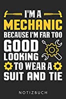 I'M A Mechanic Because I'M Far Too Good Looking To Wear A Suit And Tie: Din A5 Heft (Kariert) Mit Karos Fuer Mechaniker| Notizbuch Tagebuch Planer Kfz Mechaniker | Notiz Buch Geschenk Schule Automechaniker Notebook