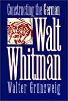 Constructing the German Walt Whitman (Iowa Whitman (Paperback))