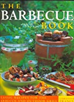 The Barbecue Book: Classic Recipes for the Barbebue and Outdoor Grill