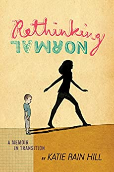 Rethinking Normal: A Memoir in Transition by [Hill, Katie Rain]